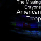 American Troop - The Missing Crayons